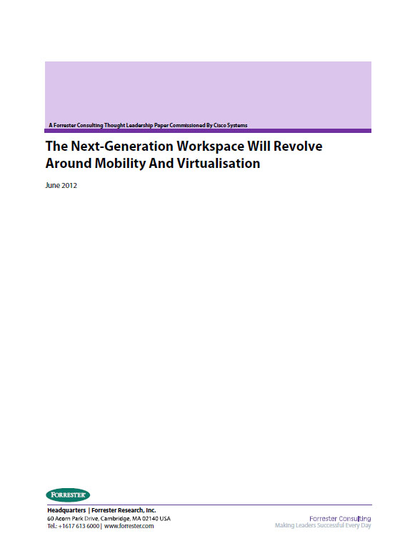 A Forrester Consulting Thought Leadership Paper Commissioned by Cisco Systems – The Next-Generation Workspace Will Revolve Around Mobility And Virtualisation