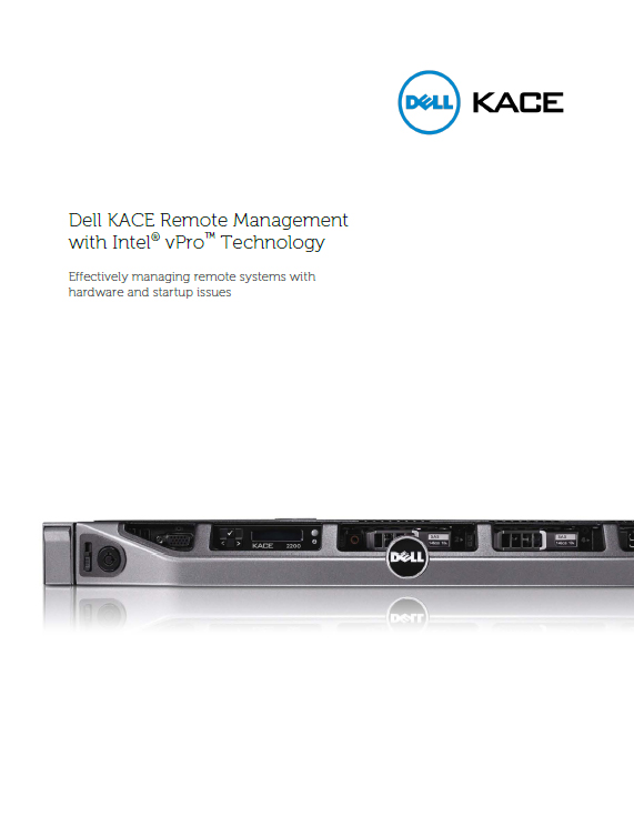 Dell KACE Remote Management with Intel® vPro™ Technology White Paper: Effectively managing remote systems with hardware and startup issues