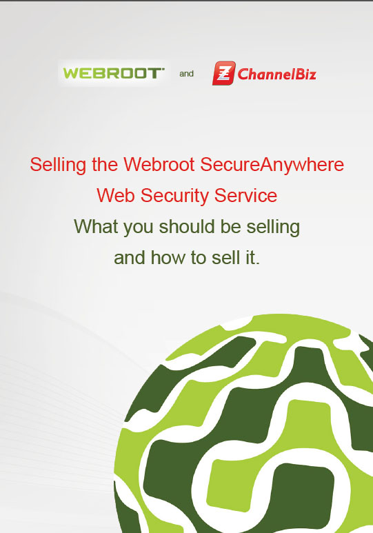 Selling the Webroot SecureAnywhere Web Security Service What you should be selling and how to sell it.
