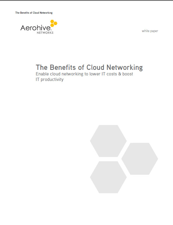 The Benefits of Cloud Networking – Enable cloud networking to lower IT costs & boost IT productivity