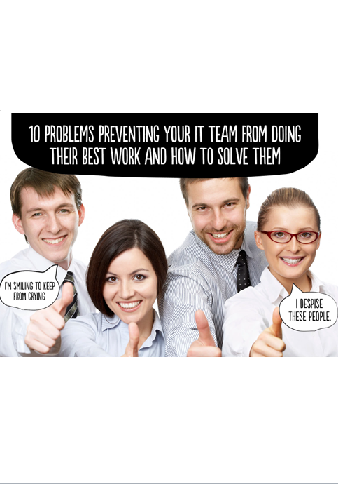 10 Problems Preventing Your IT Team From Doing Their Best Work and How To Solve Them
