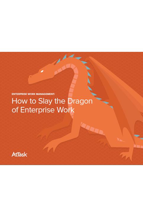 Enterprise Work Management: How to Slay the Dragon of Enterprise Work