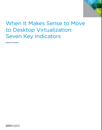 When It Makes Sense to Move  to Desktop Virtualization:  Seven Key Indicators