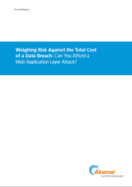 Weighing Risk Against the Total Cost of a Data Breach: Can You Afford a Web Application Layer Attack?