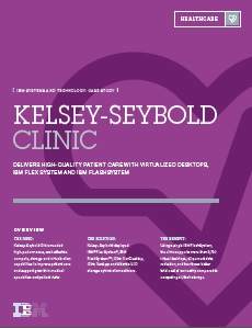 IBM Systems and Technology Case Study: Kelsey-Seybold Clinic Delivers High Quality Patient Care with Virtualized Desktops