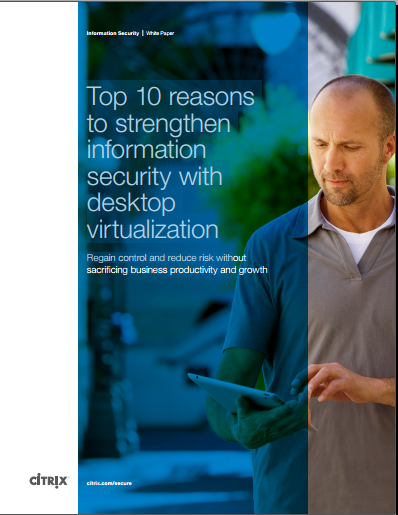 Top 10 reasons to strengthen information security with desktop virtualisation