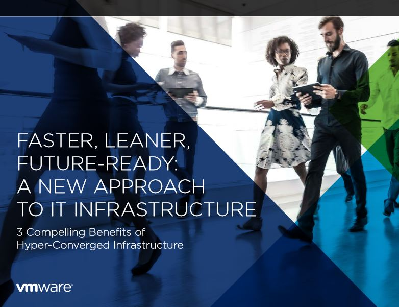 FASTER, LEANER, FUTURE-READY:  A NEW APPROACH  TO IT INFRASTRUCTURE – 3 Compelling Benefits of Hyper-Converged Infrastructure