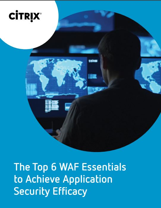 The Top 6 WAF Essentials to Achieve Application Security Efficacy