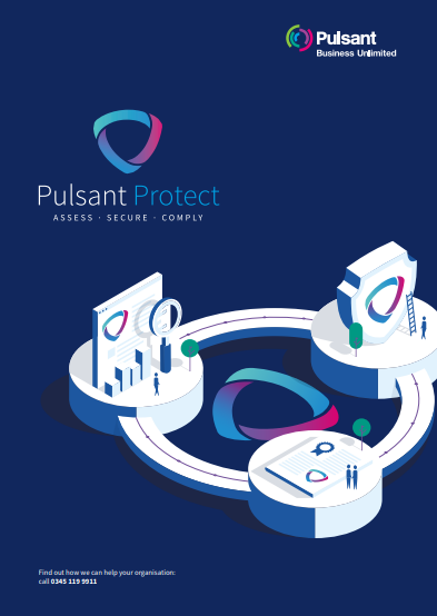 Pulsant Protect: Assess – Secure – Comply