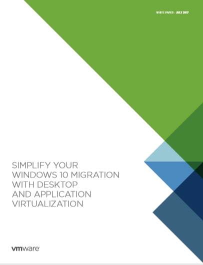 SIMPLIFY YOUR  WINDOWS 10 MIGRATION WITH DESKTOP AND APPLICATION VIRTUALIZATION
