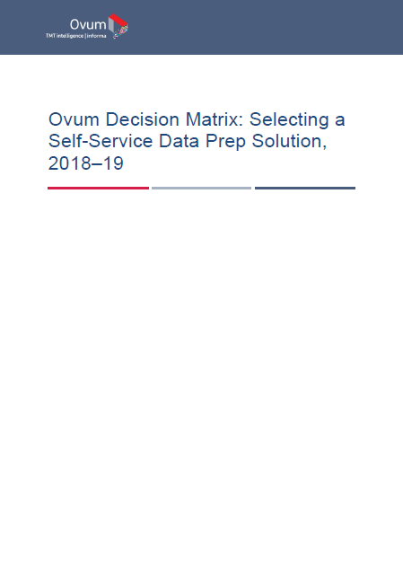 Ovum Decision Matrix: How to Select a Self-Service Data Prep Solution
