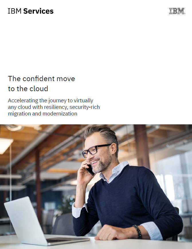 The confident move to the cloud – Accelerating the journey to virtually any cloud with resiliency, security-rich migration and modernization