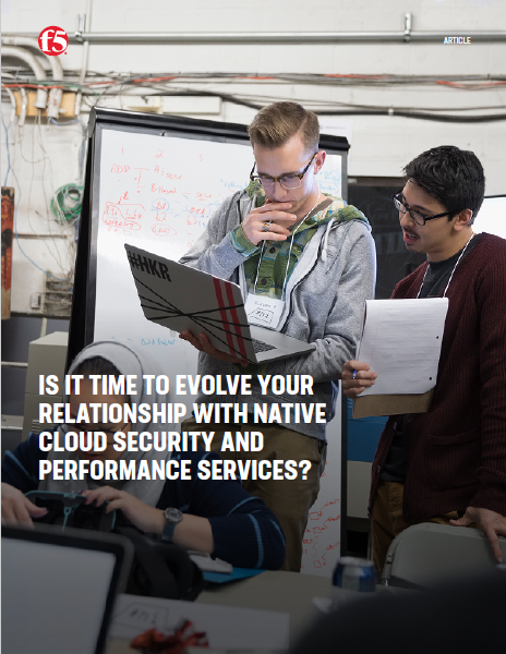 Is it time to evolve your relationship with native cloud security and performance services?