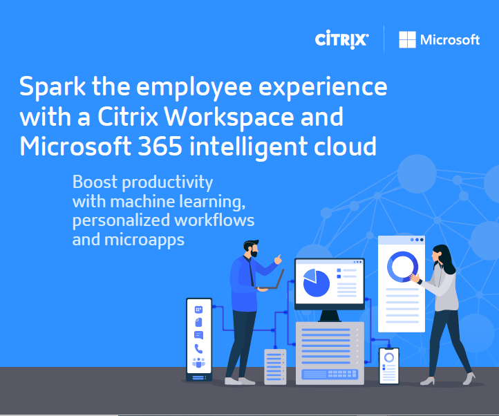 Spark the employee experience with a Citrix Workspace and Microsoft 365 intelligent cloud
