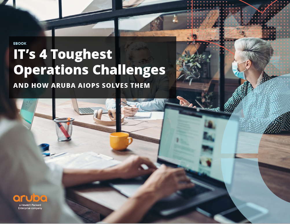 IT's 4 Toughest Operations Challenges and how Aruba AIOPS solve them