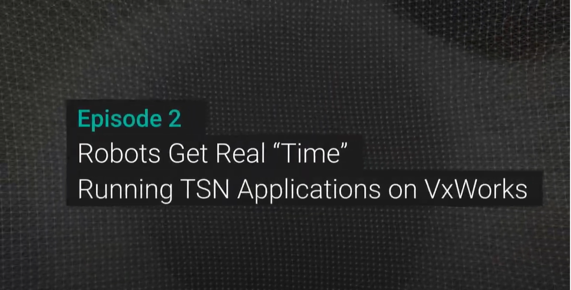 """Robots get real """"Time"""" – Running TSN Applications on VxWorks"""