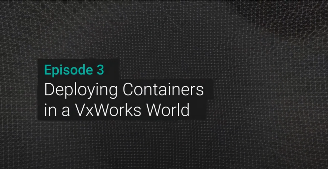 Deploying Containers in a VxWorks World