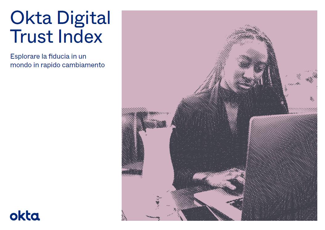 Okta Digital Trust Index. Esplorare la fiducia in un mondo in rapido cambiamento