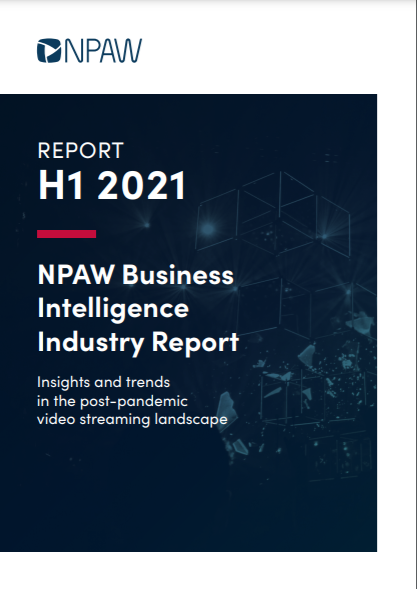 REPORT H1 2021. NPAW Business Intelligence Industry Report